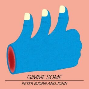peter bjorn and john gimme some